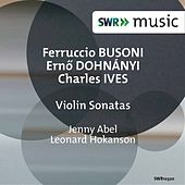 Play & Download Busoni, Dohnányi & Ives: Violin Sonatas by Jenny Abel | Napster