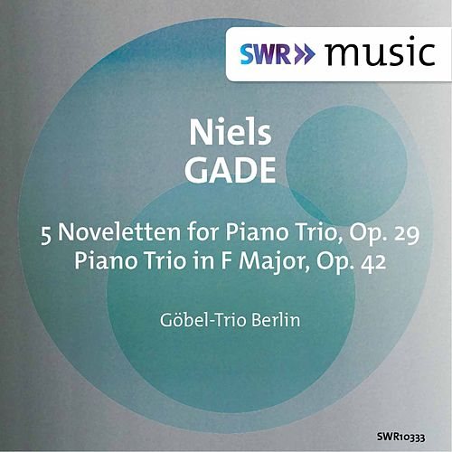 Gade: Works for Piano Trio by The Göbel Trio Berlin