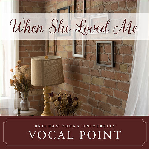 Play & Download When She Loved Me by BYU Vocal Point | Napster