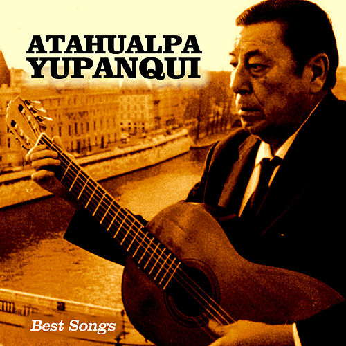 Best Songs by Atahualpa Yupanqui