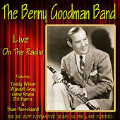 Play & Download The Benny Goodman Band Live on the Radio by Benny Goodman | Napster