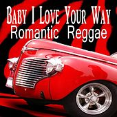 Play & Download Baby I Love Your Way Romantic Reggae by Various Artists | Napster