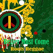 Better Must Come Roots Reggae by Various Artists
