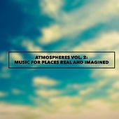 Atmospheres Vol. 2: Music for Places Real and Imagined by Various Artists