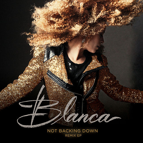 Not Backing Down (Remix EP) by Blanca
