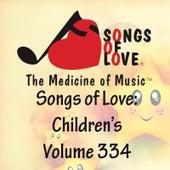 Songs of Love: Children's, Vol. 334 von Various Artists