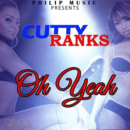 Play & Download Oh Yeah by Cutty Ranks | Napster