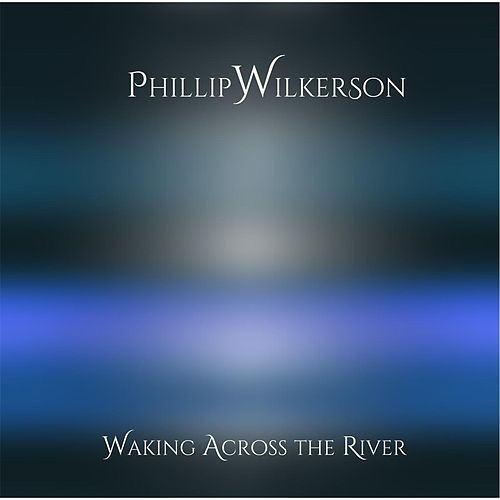 Play & Download Waking Across the River by Phillip Wilkerson | Napster