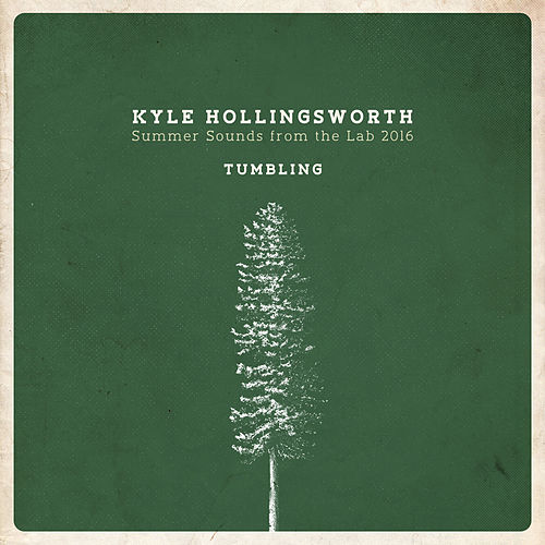 Summer Sounds from the Lab 2016, Tumbling - Single by Kyle Hollingsworth