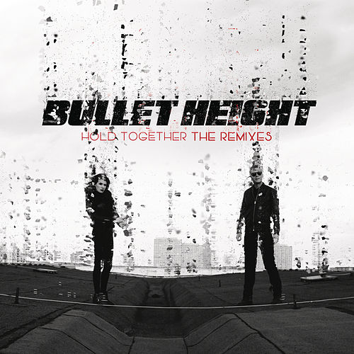 Hold Together - The Remixes von Bullet Height