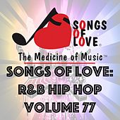 Play & Download Songs of Love: R&B Hip Hop, Vol. 77 by Various Artists | Napster