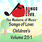 Play & Download Songs of Love: Children's, Vol. 251 by Various Artists | Napster