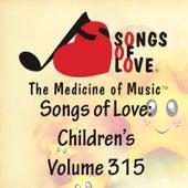Songs of Love: Children's, Vol. 315 von Various Artists
