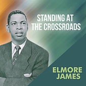 Play & Download Standing At The Crossroads by Elmore James | Napster