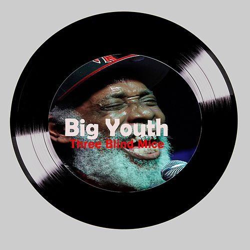 Play & Download Three Blind Mice by Big Youth | Napster