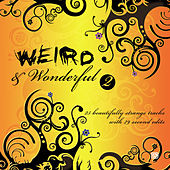 Weird & Wonderful, Vol. 2: Beautifully Strange Tracks by Various Artists