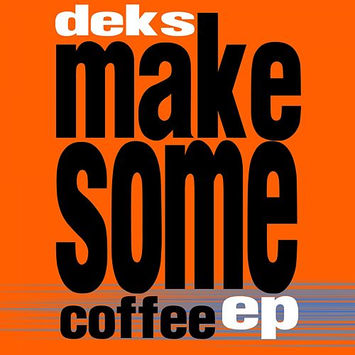 Play & Download Make Some Coffee by Deks | Napster