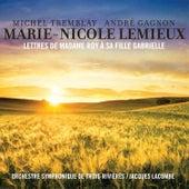Play & Download Lettre De Madame Roy À Sa Fille Gabrielle by Marie-Nicole Lemieux, Orchestre symphonique de Trois-Rivières, Jacques Lacombe | Napster