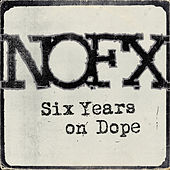 Play & Download Six Years on Dope by NOFX | Napster