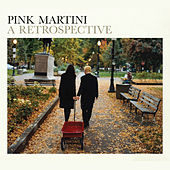 Play & Download A Retrospective by Pink Martini | Napster