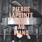 Play & Download Pierre Lapointe Seul Au Piano by Pierre Lapointe | Napster