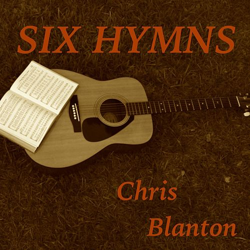 Play & Download Six Hymns by Chris Blanton | Napster