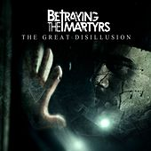 Play & Download The Great Disillusion by Betraying the Martyrs | Napster