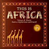 This Is Africa Vol. 1 - Voices & Music From A Mysterious Continent! by Various Artists