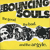 Play & Download The Good, The Bad, And The Argyle by Bouncing Souls | Napster