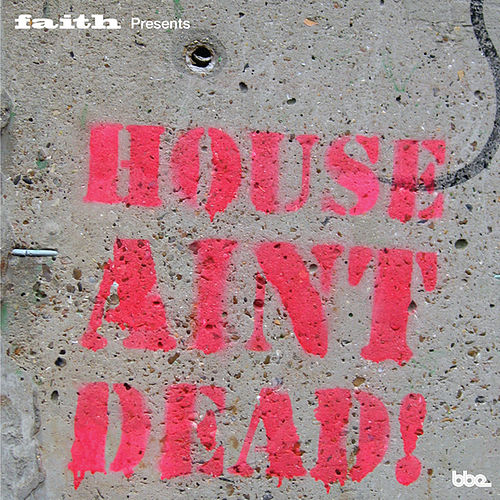 Play & Download Faith present House Ain't Dead by Various Artists | Napster
