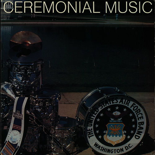 Play & Download Ceremonial Music by Us Air Force Band | Napster