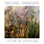 Play & Download Let Me Be Your Girl by Rachael Yamagata | Napster