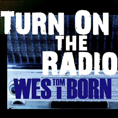 Turn on the Radio von Tom Westborn