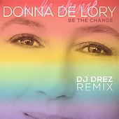 Play & Download Be the Change (DJ Drez Remix) by Donna De Lory | Napster