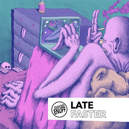 Faster by Late