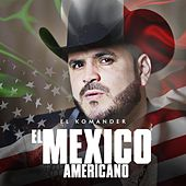 Play & Download El Mexico Americano by El Komander | Napster