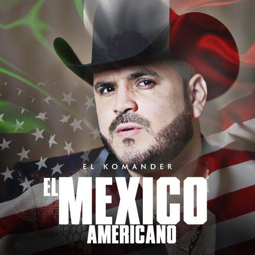 El Mexico Americano by El Komander