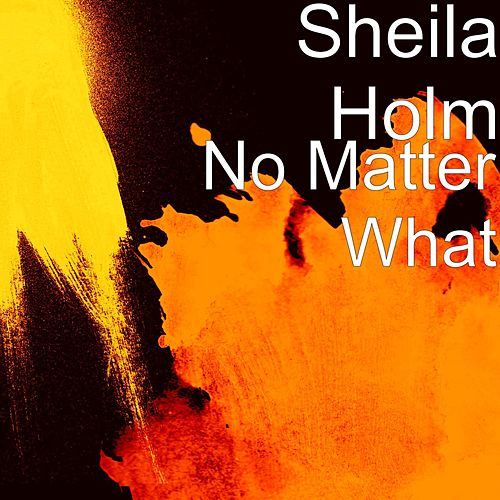 Play & Download No Matter What by Sheila Holm | Napster