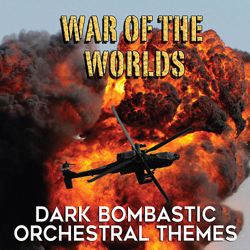 Play & Download War of the Worlds: Dark Bombastic Orchestral Themes by David Chesky | Napster
