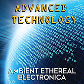 Advanced Technology: Ambient Ethereal Electronica by Mark Dwane