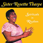 Play & Download Spirituals in Rhythm by Sister Rosetta Tharpe | Napster