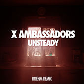 Unsteady (Boehm Remix) by X Ambassadors