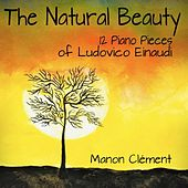 Play & Download The Natural Beauty (12 Piano Pieces of Ludovico Einaudi) by Manon Clément | Napster