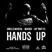 Play & Download Hands Up (feat. Maino & Jay Watts) - Single by Uncle Murda | Napster
