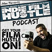 Play & Download Indie Film Hustle - Podcast 12 by Alex Ferrari | Napster