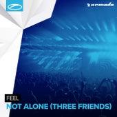 Not Alone (Three Friends) by Feel
