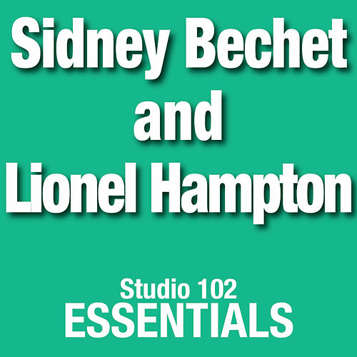 Play & Download Sidney Bechet and Lionel Hampton: Studio 102 Essentials by Lionel Hampton | Napster