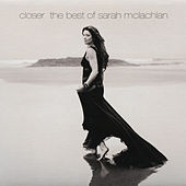 Closer: The Best Of Sarah McLachlan by Sarah McLachlan