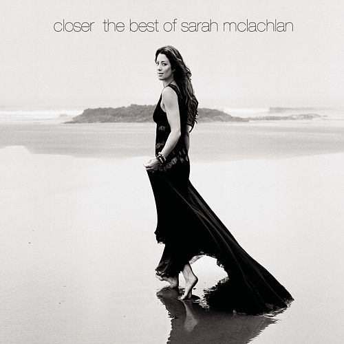 Play & Download Closer: The Best Of Sarah McLachlan by Sarah McLachlan | Napster