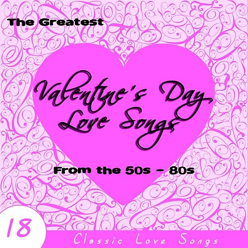 Play & Download The Greatest Valentine's Day Love Songs from the 50s - 80s by Various Artists | Napster